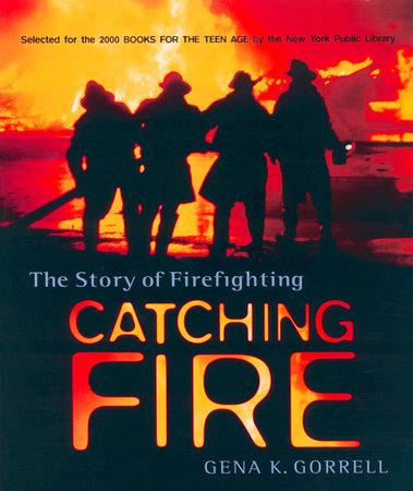 Catching Fire by Gena K. Gorrell