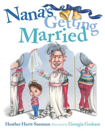 Nana's Getting Married by Heather Hartt-Sussman