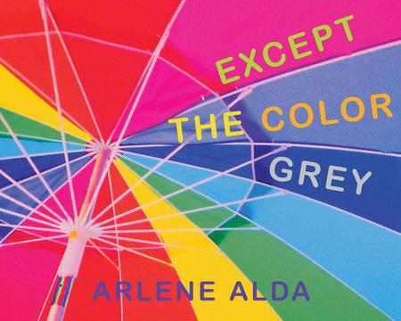 Except the Color Grey by Arlene Alda