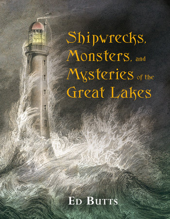Shipwrecks, Monsters, and Mysteries of the Great Lakes by Ed Butts