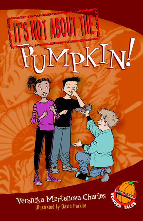 It's Not about the Pumpkin! by Veronika Martenova Charles