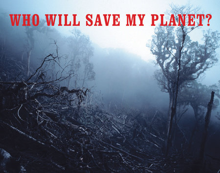 Who Will Save My Planet? by Cristina Urrutia
