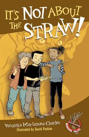It's Not About the Straw! by Veronika Martenova Charles