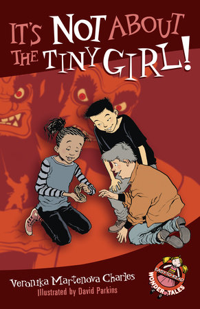 It's Not About the Tiny Girl! by Veronika Martenova Charles