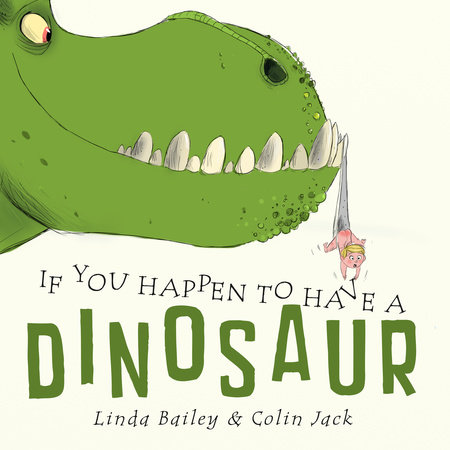 If You Happen to Have a Dinosaur by Linda Bailey