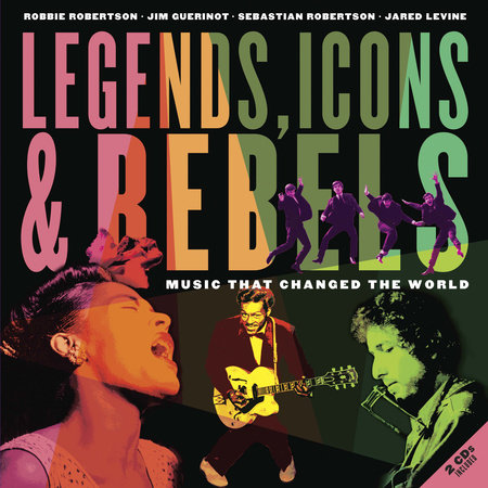 Legends, Icons & Rebels by Robbie Robertson, Jim Guerinot, Sebastian Robertson and Jared Levine