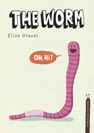 The Worm by Elise Gravel