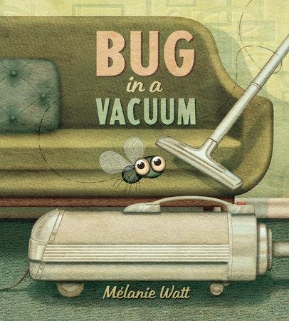 Bug in a Vacuum by Melanie Watt