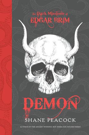 The Dark Missions of Edgar Brim: Demon by Shane Peacock