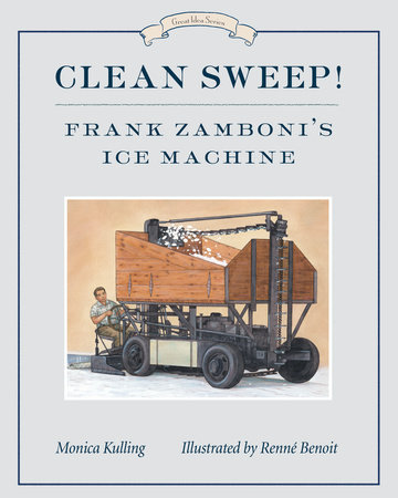 Clean Sweep! Frank Zamboni's Ice Machine by Monica Kulling; illustrated by Renne Benoit