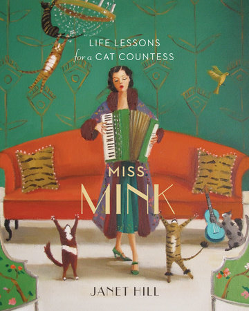 Miss Mink: Life Lessons for a Cat Countess by Janet Hill
