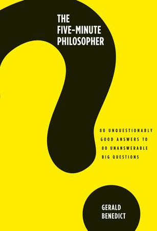 The Five-Minute Philosopher by Gerald Benedict