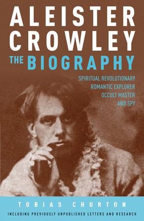 Aleister Crowley: The Biography by Tobias Churton: 9781780281346    PenguinRandomHouse.com: Books