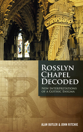 Rosslyn Chapel Decoded by Alan Butler and John Ritchie