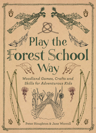 Play The Forest School Way By Jane Worroll Peter Houghton