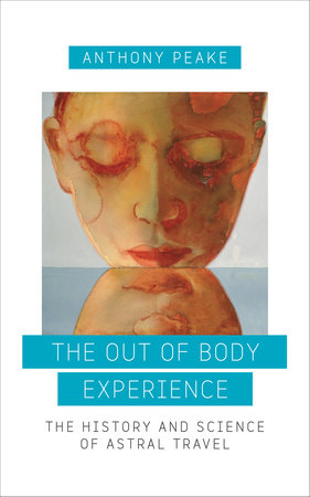The Out of Body Experience by Anthony Peake
