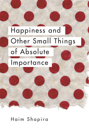 Happiness and Other Small Things of Absolute Importance