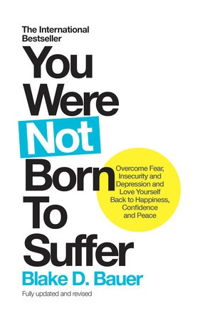You Were Not Born to Suffer by Blake Bauer