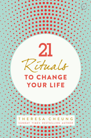 21 Life Changing Rituals by Theresa Cheung