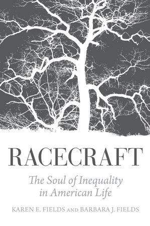 Racecraft by Karen E. Fields and Barbara J. Fields