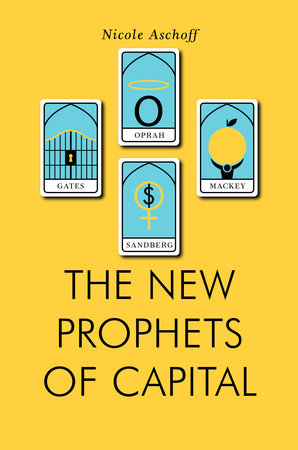 The New Prophets of Capital by Nicole Aschoff