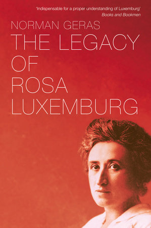 The Legacy of Rosa Luxemburg by Norman Geras
