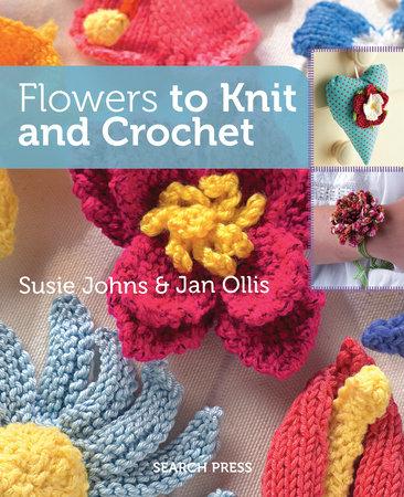 Flowers To Knit Crochet By Susie Johns Jan Ollis