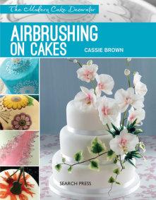 Modern Cake Decorator: Airbrushing on Cakes