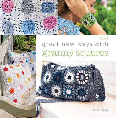 Great New Ways with Granny Squares by Rosa P.