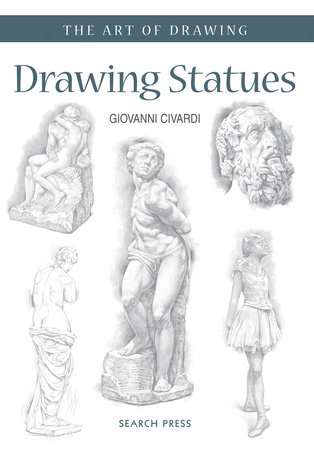 Art of Drawing: Drawing Statues by Giovanni Civardi