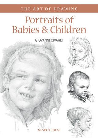 Art of Drawing: Portraits of Babies & Children by Giovanni Civardi