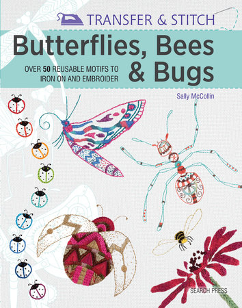 Transfer & Stitch: Butterflies, Bees and Bugs by Sally McCollin