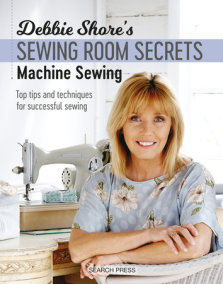 Debbie Shore's Sewing Room Secrets: Machine Sewing