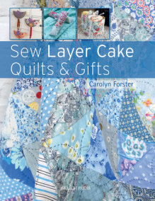 Sew Layer Cake Quilts and Gifts