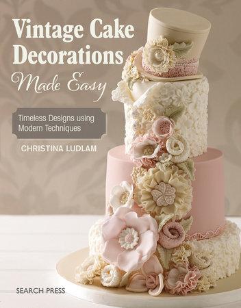 Vintage Cake Decorations Made Easy By Christina Ludlam