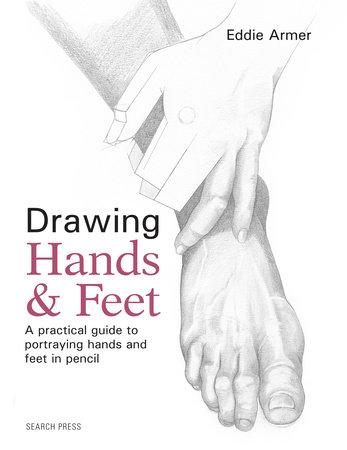 Drawing Hands & Feet by Eddie Armer
