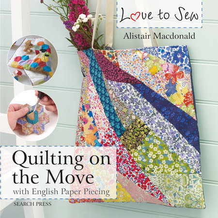 Love to Sew: Quilting On The Move by Alistair MacDonald