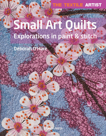 The Textile Artist: Small Art Quilts by Deborah O'Hare