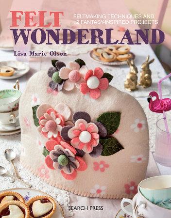 Felt Wonderland by Lisa Marie Olsen