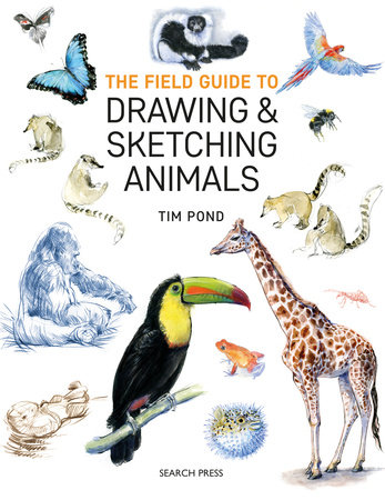 Field Guide to Drawing and Sketching Animals, The by Tim Pond