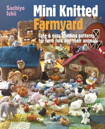 Mini Knitted Farmyard By Sachiyo Ishii Penguinrandomhouse