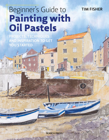 Beginner's Guide to Painting with Oil Pastels by Tim Fisher