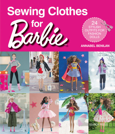 Sewing Clothes For Barbie By Annabel Benilan Penguinrandomhouse