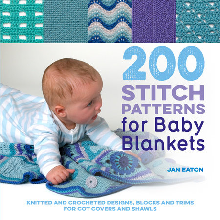 200 Stitch Patterns for Baby Blankets  by Jan Eaton