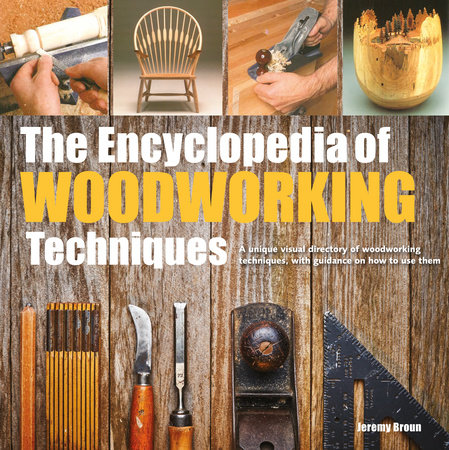 Encyclopedia of Woodworking Techniques, The by Jeremy Broun