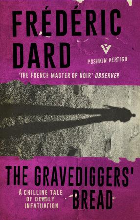 The Gravediggers' Bread by Frédéric Dard