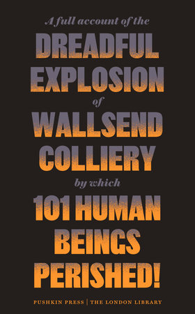 A Full Account of the Dreadful Explosion of Wallsend Colliery by which 101 Human Beings Perished! by Anonymous