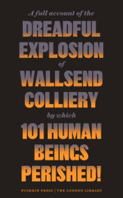 A Full Account of the Dreadful Explosion of Wallsend Colliery by which 101 HumanBeings Perished!