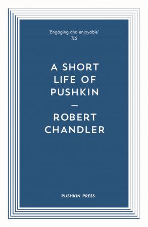 A Short Life of Pushkin by Robert Chandler