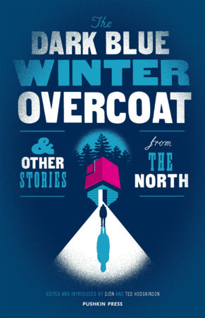 The Dark Blue Winter Overcoat and Other Stories from the North by